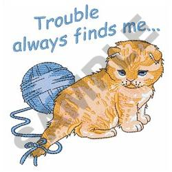 TROUBLE FINDS ME embroidery design