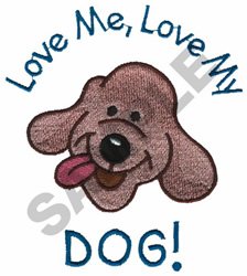LOVE ME, LOVE MY DOG! embroidery design