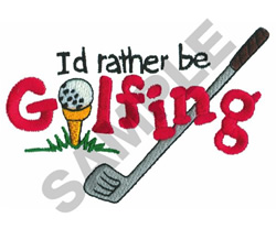I'D RATHER BE GOLFING embroidery design