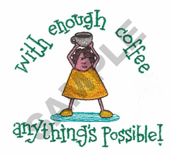 WITH ENOUGH COFFEE... embroidery design