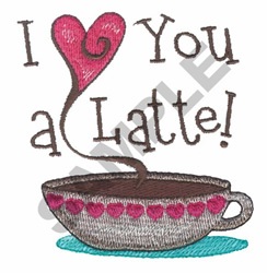 I HEART YOU A LATTE embroidery design