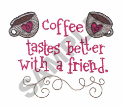 COFFEE TASTES BETTER W/ FRIEND embroidery design