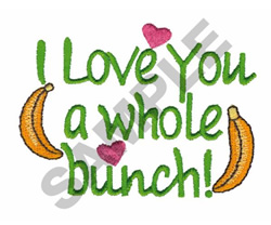 I LOVE YOU A WHOLE BUNCH embroidery design