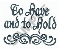 TO HAVE AND TO HOLD embroidery design