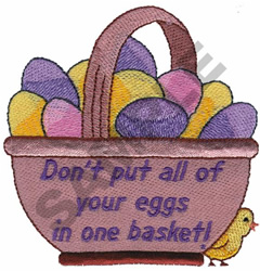DONT PUT ALL OF YOUR EGGS... embroidery design