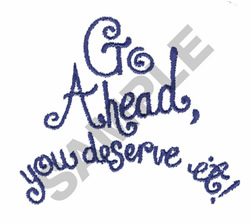 GO AHEAD YOU DESERVE IT embroidery design