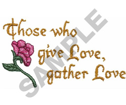 THOSE WHO GIVE LOVE, GATHER LOVE embroidery design