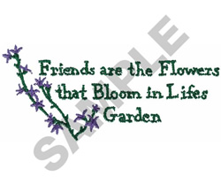 FRIENDS ARE THE FLOWERS... embroidery design