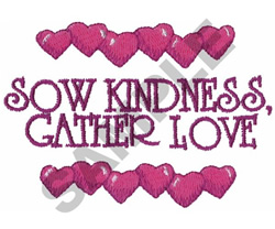SOW KINDNESS, GATHER LOVE embroidery design