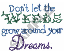 DON`T LET THE WEEDS GROW AROUND... embroidery design