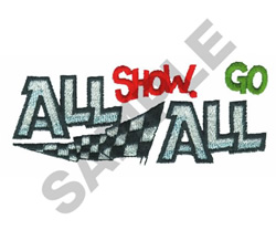 ALL SHOW. ALL GO embroidery design