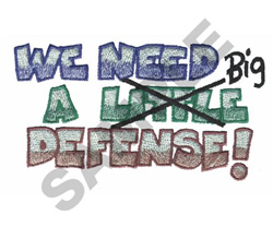 WE NEED A LITTLE (BIG) DEFENSE embroidery design