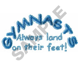 GYMNASTS ALWAYS LAND ON... embroidery design