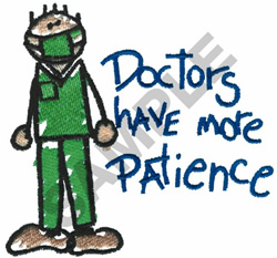 DOCTORS HAVE MORE PATIENCE embroidery design