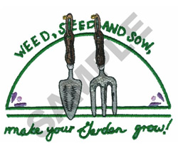 WEED, SEED  AND SOW, MAKE YOUR... embroidery design
