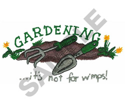 GARDENING...ITS NOT FOR WIMPS! embroidery design
