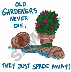 OLD GARDENERS NEVER DIE, THEY... embroidery design