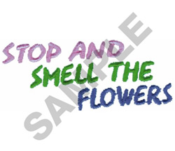 STOP AND SMELL THE FLOWERS embroidery design