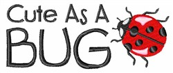 Cute As A Bug embroidery design