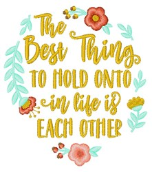Best Thing To Hold Onto Is Each Other embroidery design
