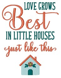 Love Grows Best In Little Houses embroidery design