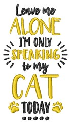 Leave Me Alone Only Speaking To Cat Funny Quote Saying Phrase embroidery design