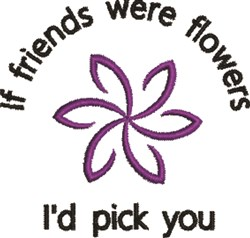 If Friends Were Flowers embroidery design