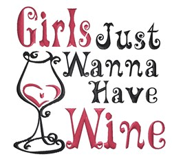 Girls Just Want Wine embroidery design