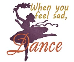 Dance When You Feel Sad embroidery design
