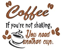 Coffee if youre not shaking embroidery design
