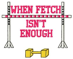 Fetch Isnt Enough embroidery design