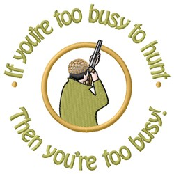 Too Busy To Hunt embroidery design