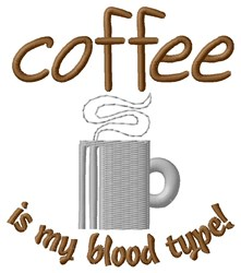 Blood Type Is Coffee embroidery design