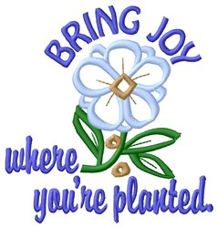 Bring Joy Where Planted embroidery design