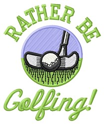Rather Be Golfing! embroidery design