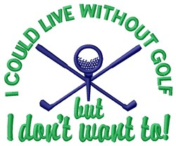 Could Live Without Golf... embroidery design