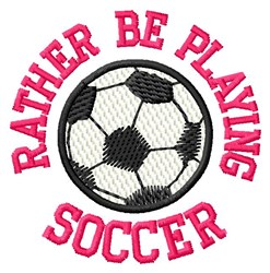 Rather Be Playing Soccer embroidery design
