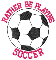 Rather Be Soccer embroidery design