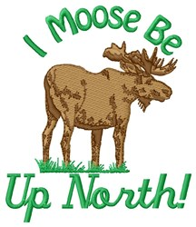Moose Be Up North embroidery design