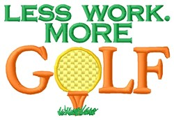 Less Work. More Golf embroidery design
