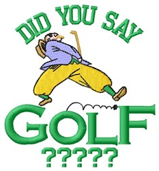 Did You Say Golf embroidery design