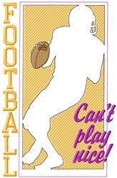 Football Cant Play Nice! embroidery design