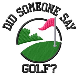 Did Someone Say Golf? embroidery design