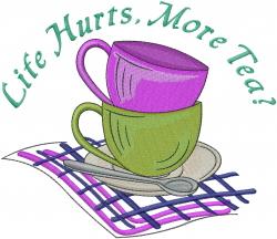 Life Hurts, More Tea? embroidery design