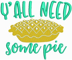 Yall Need some Pie embroidery design