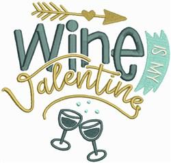 Wine Is My Valentine embroidery design