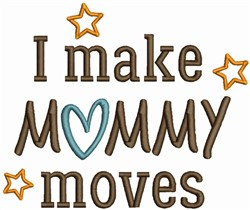 I Make Mommy Moves embroidery design