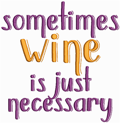 Wine Is Necessary embroidery design