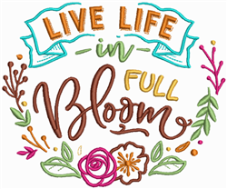 Live life in full Bloom embroidery design
