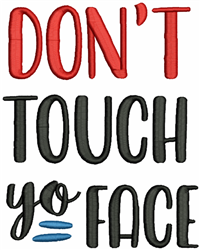 Dont Touch Yo Face embroidery design